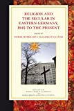 Religion and the Secular in Eastern Germany 1945, Edited by Esther Peperkamp and Ma?gorzata Rajtar, 9004184678