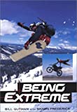 img - for Being Extreme: Thrills and Dangers in the World of High-Risk Sports book / textbook / text book