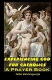 Experiencing GOD for Catholics: A Prayer Book, Mark Gregorczyk, 1453862846