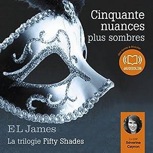 Cinquante nuances plus sombres (Trilogie Fifty Shades 2) (       UNABRIDGED) by Erika Leonard James Narrated by Séverine Cayron