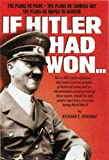 If Hitler Had Won: The Plans He Made, The Plans He Carried Out, The Plans He Hoped To Achieve