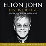 Love is the Cure: On Life, Loss and the End of AIDS | Elton John