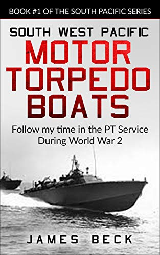 (South West Pacific MOTOR TORPEDO BOATS: Follow my time in the PT Service During World War 2 (South Pacific Series Book 1) )