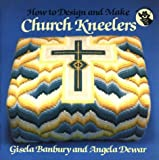 How to Design and Make Church Kneelers, Gisela Banbury and Angela Dewar, 0819220868