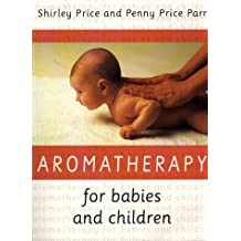Aromatherapy for Babies and Children: Gentle Treatments for Health and Well-Being