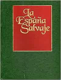 LA ESPAÑA SALVAJE. Vol. 4. LOS BOSQUES DEL NORTE. FAUNA II . EL HOMBRE Y LOS BOSQUES DEL NORTE.: Amazon.es: Cardelús, Borja (Dir.): Libros