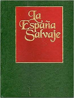 LA ESPAÑA SALVAJE. Vol. 4. LOS BOSQUES DEL NORTE. FAUNA II . EL ...