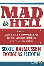 Mad As Hell LP: How the Tea Party Movement Is Fundamentally Remaking Our Two-Party System