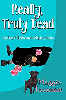 Really, Truly Dead (Lindsey & Ike Romantic Mystery Series Book 1) by [Toussaint, Maggie]