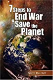 7 Steps to End War and Save the Planet, Steve Ratzlaff, 1436313554
