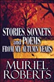 Stories, Sonnets, and Poems from My Autumn Years, Muriel Roberts, 1607492733