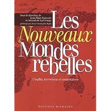 Les nouveaux mondes rebelles: Conflits, terrorisme et contestations