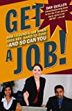 Get a Job!: How I Found a Job when Jobs are Hard to Find – And So Can You