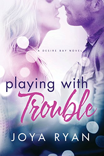 Playing With Trouble (Desire Bay Book 1)