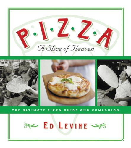 Pizza: A Slice of Heaven: The Ultimate Pizza Guide and Companion