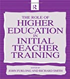 The Role of Higher Education in Initial Teacher Training, John Furlong and Richard Smith, 074941619X