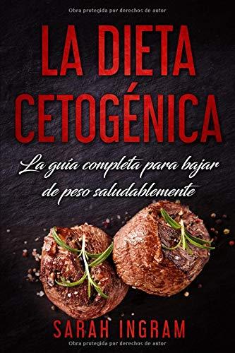 La Dieta Cetogénica La guía completa para bajar de peso saludablemente Guía paso a paso + 55 recetas + Menú de 14 días  [Ingram, Sarah] (Tapa Blanda)
