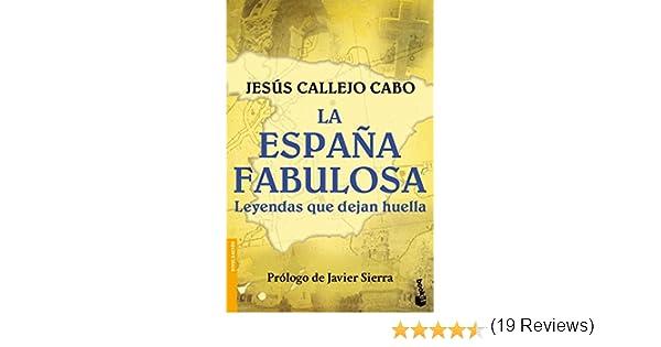 La España fabulosa. Leyendas que dejan huella: 1 Divulgación: Amazon.es: Callejo Cabo, Jesús: Libros