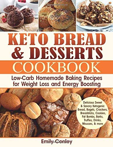 Keto Bread and Desserts Cookbook: Low-Carb Homemade Baking Recipes for Weight Loss and Energy Boosting