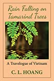 Rain Falling on Tamarind Trees: A Travelogue of Vietnam