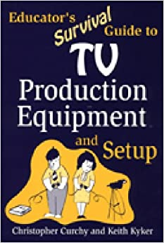 Educator's Survival Guide to TV Production Equipment and Setup
