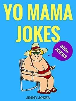 ... Funniest Yo Mama Jokes on Earth (Funny Jokes Book 1) by [Joker, Jimmy