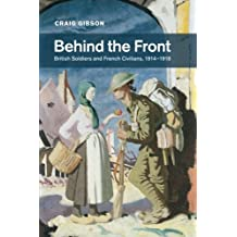 Behind the Front: British Soldiers and French Civilians, 1914-1918