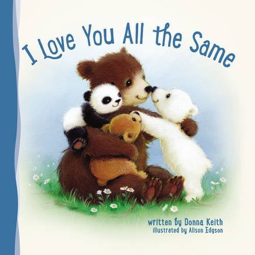 I Love You All the Same - With gentleness and love, Mama Bear and Papa Bear assure their cubs that even though they are different, they are loved the same, and God put them in the same family for a purpose.