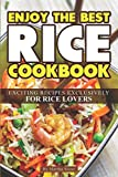 Enjoy the Best Rice Cookbook: Exciting Recipes Exclusively for Rice Lovers
