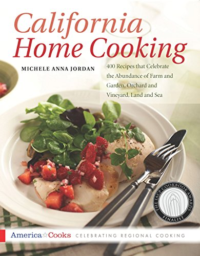 California Home Cooking: 400 Recipes that Celebrate the Abundance of Farm and Garden, Orchard and Vineyard, Land and Sea (America Cooks) by Michele Jordan
