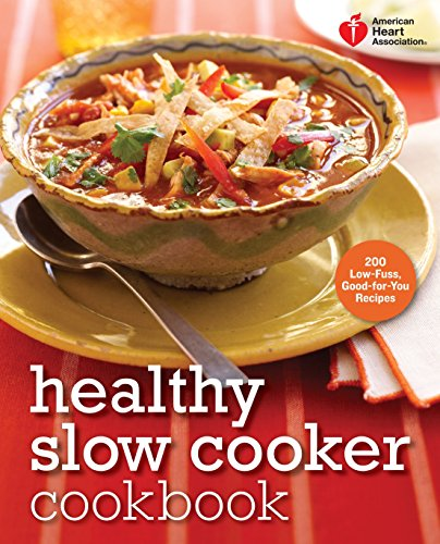 American Heart Association Healthy Slow Cooker Cookbook: 200 Low-Fuss, Good-for-You Recipes by American Heart Association