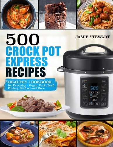 500 Crock Pot Express Recipes: Healthy Cookbook for Everyday - Vegan, Pork, Beef, Poultry, Seafood and More. (Seafood Slow Cooker)