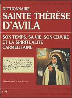 Book's Cover of Dictionnaire Sainte Thérèse d'Avila - Son temps, sa vie, son oeuvre et la spiritualité carmélitaine (Français) Relié – 8 janvier 2009
