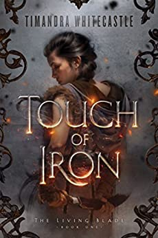 Touch of Iron (The Living Blade Book 1) by [Whitecastle, Timandra]