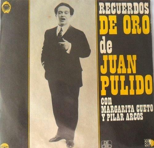 (JUAN PULIDO CON MARGARITA CUETO Y PILAR ARCOS*RECUERDOS DE ORO*SERIE INOLVIDABLE)