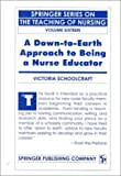 A Down-to-Earth Approach to Being a Nurse Educator, Schoolcraft, Victoria, 0826181309