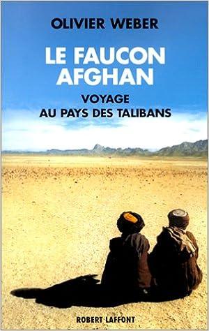 Lire en ligne Le Faucon afghan : Un voyage au pays de Talibans pdf, epub ebook