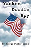 Yankee Doodle Spy, George F Combs and Thon Becker, 0595652336