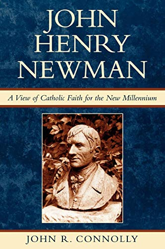 John Henry Newman: A View of Catholic Faith for the New Millennium