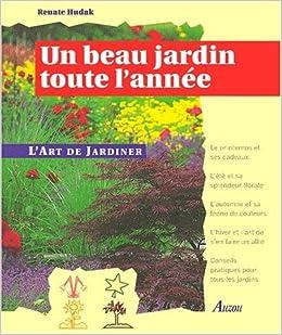 Un beau jardin toute l\'annee: Renate Hudak: 9782733806296: Amazon ...