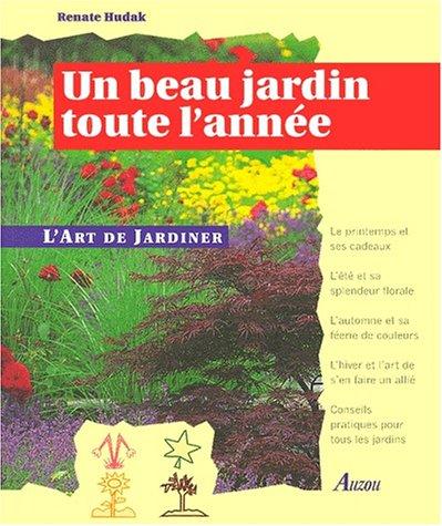 Un beau jardin toute l\'annee: Renate Hudak: 9782733806296 ...