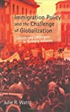 Immigration Policy and the Challenge of Globalization, Julie R. Watts, 0801439388