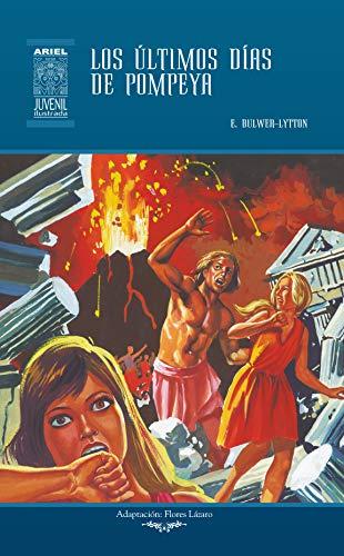 Los últimos días de Pompeya: Ilustrado (Ariel Juvenil Ilustrada nº 56) (Spanish Edition)
