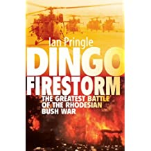 Dingo Firestorm: The Greatest Battle of the Rhodesian Bush War