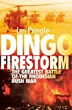 Dingo Firestorm: The Greatest Battle of the Rhodesian Bush War
