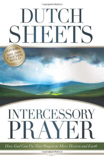 Intercessory Prayer: How God Can Use Your Prayers to Move Heaven and Earth ebook