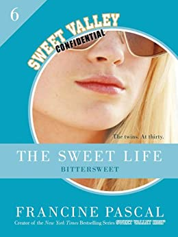 The Sweet Life #6: An E-Serial: Bittersweet (Sweet Valley Confidential) by [Pascal, Francine]
