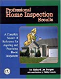 Professional Home Inspection Results : A Complete Source of Reference for Aspiring and Practicing Home Inspectors, Burgess, Richard L., 0971361002