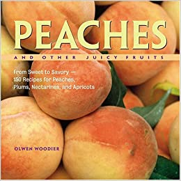 peaches and other juicy fruits from sweet to savory 150 recipes
