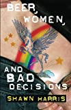 Beer, Women and Bad Decisions